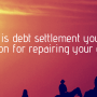 When is debt settlement your best option for repairing your credit?