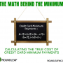 The Math Behind the Minimum: Calculating the true cost of credit card minimum payments